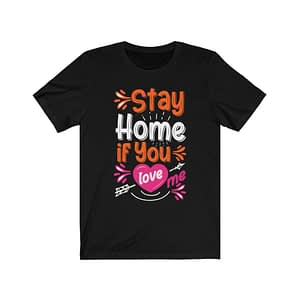 Stay Home If You Love T-shir...