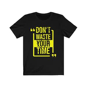 Don T Waste Your Time  T-Shi...