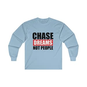 Chase Dreams Not People Long...