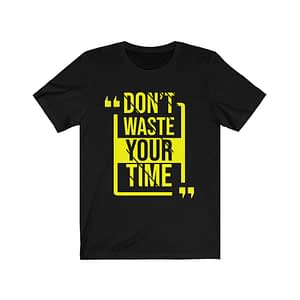 Don T Waste Your Time T-Shir...